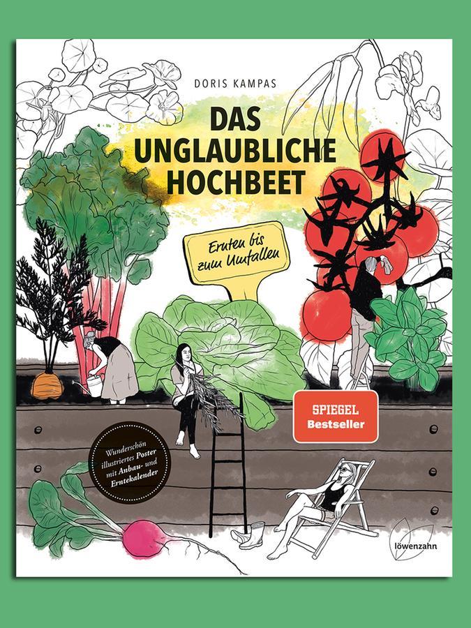 Das unglaubliche Hochbeet. Ernten bis zum Umfallen. Wie Sie ein Hochbeet planen, selber bauen, richtig befüllen und bepflanzen. Von Doris Kampas erschienen im Löwenzahn Verlag.