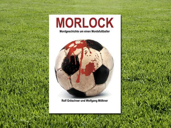 Rolf Gröschner und Wolfgang Mölkner: Morlock – Mordgeschichte um einen Mordsfußballer. Romeon Verlag, 10,95 Euro.