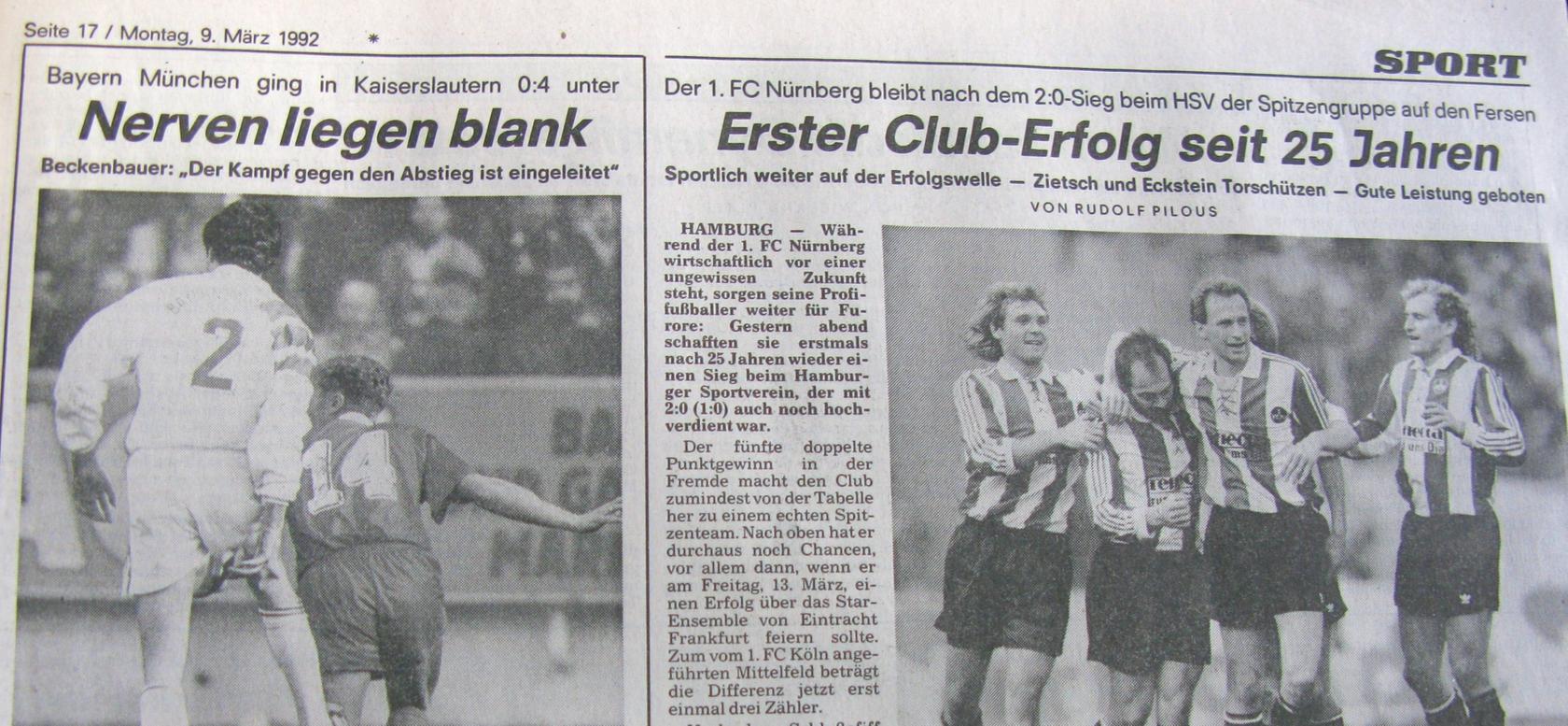 So stand's am 9. März 1992 in den Nürnberger Nachrichten: Die Bayern bekamen Backenfett auf dem Betzenberg und verharrten in ungewohnten Tabellenregionen. Der Club hielt durch einen 2:0-Erfolg in Hamburg indes Anschluss an die Spitzengruppe.